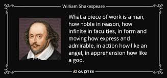 William Shakespeare quote: What a piece of work is a man, how noble...