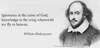 Ignorance is the curse of God; knowledge is the wing wherewith we fly to  heaven – William Shakespeare - Quotes