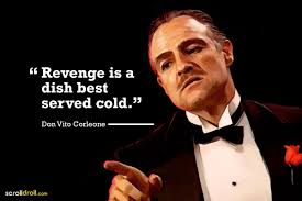 revenge is a dish best served cold- -The Godfather-Don vito Corleone |  Godfather quotes, Revenge quotes, Gangster quotes